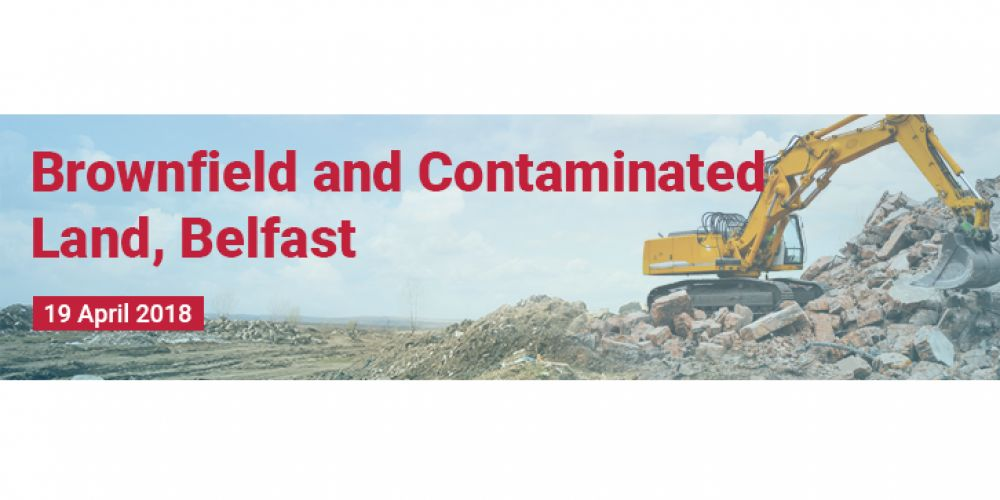 Brownfield & Contaminated Land Conference 2018 - Belfast
